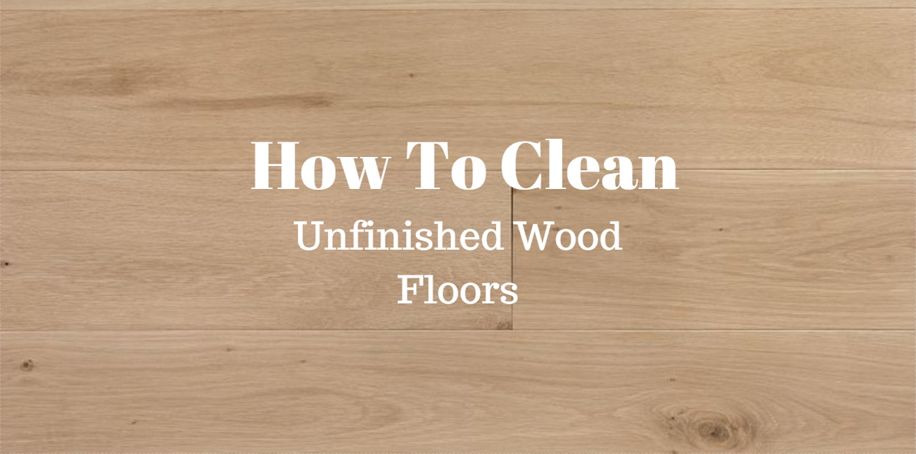 Unfinished Wood How To Clean Furniture