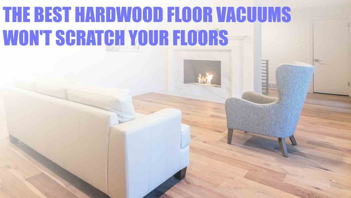 If You Don T Get The Best Vacuum Could Be Scratching Your Hard Hardwood Floor