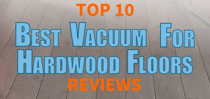 Top 10 Best Vacuums For Hardwood Floors Summer 2018 Updates